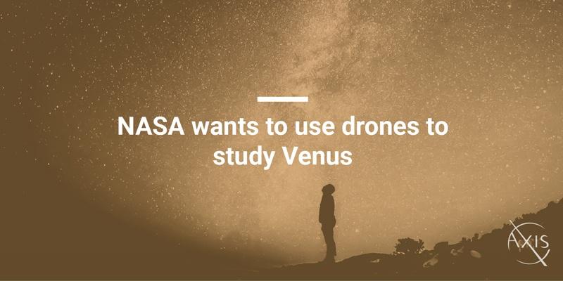 Axis_Blog_NASA-wants-to-use-drones-to-study-Venus