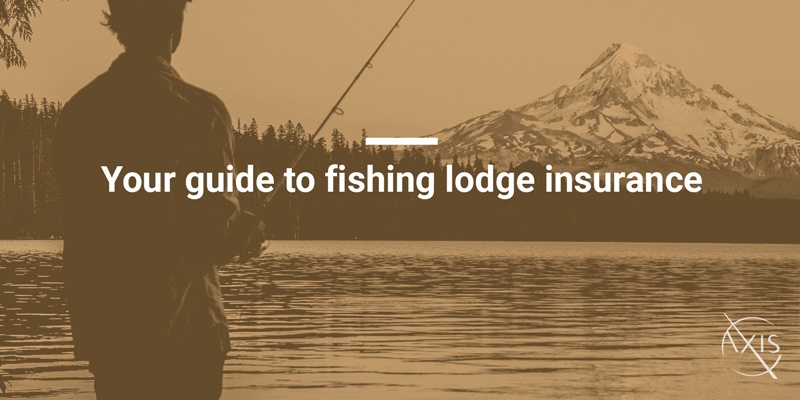Axis_Blog_Your-Guide-to-Fishing-Lodge-Insurance