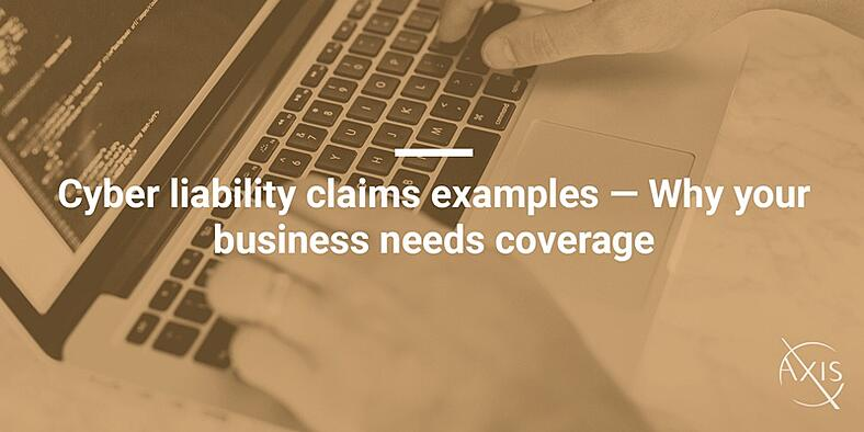 Cyber-liability-claims-examples---Why-your-business-needs-coverage.jpg